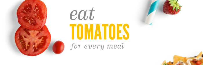 Eat Tomatoes for Every Meal
